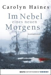Im Nebel eines neuen Morgens: Kriminalroman