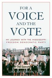For a Voice and the Vote: My Journey with the Mississippi Freedom Democratic Party
