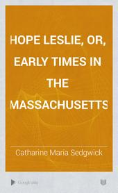 Hope Leslie: Or, Early Times in the Massachusetts, Volume 2