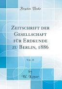 Zeitschrift Der Gesellschaft F  r Erdkunde Zu Berlin  1886  Vol  21  Classic Reprint  PDF