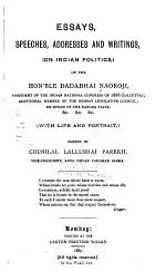 Essays, Speeches, Addresses and Writings, (on Indian Politics,) of the Hon'ble Dadabhai Naoroji ...