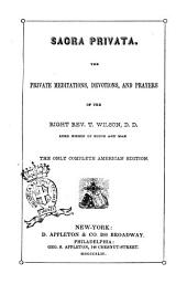 Sacra Privata the Private Meditations, Devotions, and Prayers of the Right Rev. T. Wilson