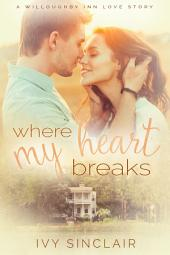 Where My Heart Breaks: A Willoughby Inn Love Story, #1