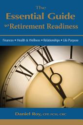 The Essential Guide To Retirement Readiness: Finances • Health & Wellness • Relationships • Life Purpose