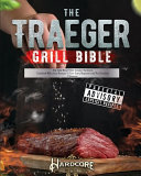 The Traeger Grill Bible