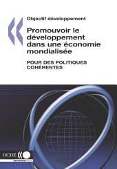 Objectif développement Promouvoir le développement dans une économie mondialisée Pour des politiques cohérentes: Pour des politiques cohérentes