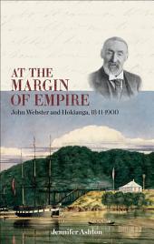 At the Margin of Empire: John Webster and Hokianga, 1841–1900