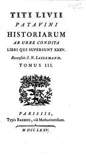 Titi Livii Patavini Historiarum ab urbe condita libri qui supersunt XXXV: Volume 3