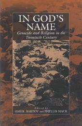 In God's Name: Genocide and Religion in the Twentieth Century