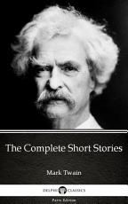 The Complete Short Stories by Mark Twain - Delphi Classics (Illustrated)