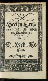 Der seelen Ertzney Für die gesunden unn kranken, zu disen geferlichen Zeyten und in todtes nötten