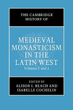 The Cambridge History of Medieval Monasticism in the Latin West