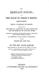 The remnant found: or, The place of Isreal's hiding discovered. Being a summary of proofs showing that the Jews of Daghistan ... are the remnant of the Ten tribes