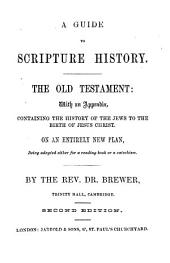 A guide to Scripture history. The Old Testament (revised by R.K. Brewer).