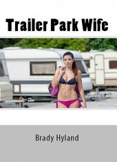 Trailer Park Wife (Adult Erotica)