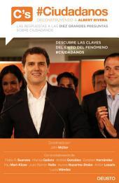 #Ciudadanos. Deconstruyendo a Albert Rivera: Las respuestas a las diez grandes preguntas sobre Ciudadanos