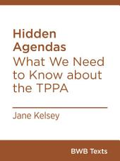 Hidden Agendas: What We Need to Know about the TPPA