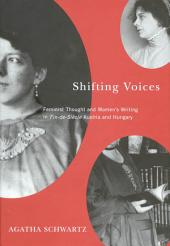 Shifting Voices: Feminist Thought and Women's Writing in Fin-de-Si�cle Austria and Hungary