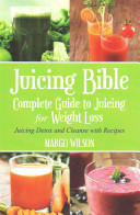 Juicing Bible Complete Guide To Juicing For Weight Loss Book PDF