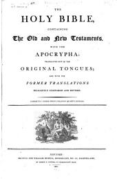 The Holy Bible: Containing the Old and New Testaments, with the Apocrypha: Translated Out of the Original Tongues; and with the Former Translations Diligently Compared and Revised
