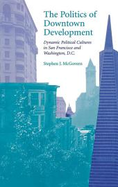 The Politics of Downtown Development: Dynamic Political Cultures in San Francisco and Washington,, Part 3