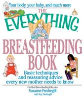 The Everything Breastfeeding Book: Basic Techniques and Reassuring Advice Every New Mother Needs to Know