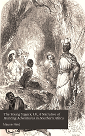 The young yägers; or, A narrative of hunting adventures in southern Africa