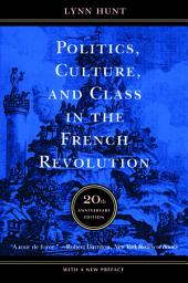 Politics, Culture, and Class in the French Revolution: Twentieth Anniversary Edition, With a New Preface