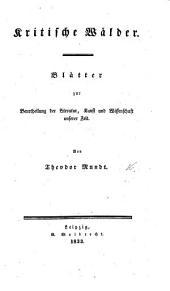 Kritische Wälder. Blätter zur Beurtheilung der Literatur, Kunst und Wissenchaft unserer Zeit