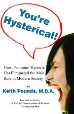 You're Hysterical! How Feminine Hysteria Has Eliminated the Male Role in Modern Society