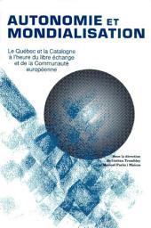 Autonomie et Mondialisation: Le Québec et la Catalogne à L'Heure du Libre-échange et de la Communauté Européenne