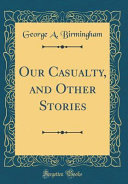 Our Casualty  and Other Stories  Classic Reprint  PDF