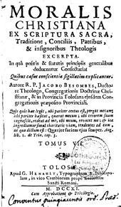 Moralis christiana ex Scriptura Sacra, traditione, conciliis, patribus et insignioribus theologis excerpta...