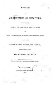 Speech of Mr. Hoffman, of New York, on the Motion to Instruct the Committee of Ways and Means to Report a Bill Appropriating One Hundred and Fifty Thousand Dollars to Each of the States of Ohio, Indiana, and Illinois, for the Continuation of the Cumberland Road: Delivered in the House of Representatives, February 12, 1840