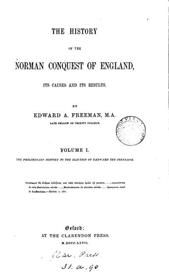 The History of the Norman Conquest of England  The preliminary history to the election of Edward the Confessor PDF
