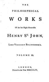 The Philosophical Works of Henry St-John, Lord Viscount Bolingbroke: In Five Volumes, Volume 3