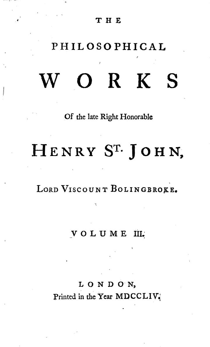 The Philosophical Works of Henry St-John, Lord Viscount Bolingbroke