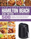 The Unofficial Hamilton Beach Air Fryer Cookbook
