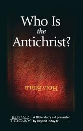 Who Is the Antichrist?: A Bible Study Aid Presented By BeyondToday.tv