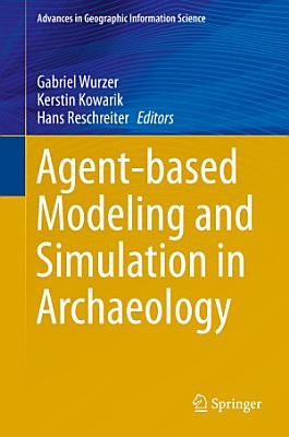 Agent Based Modeling And Simulation In Archaeology
