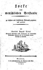 Locke vom menschlichen Verstande, zu leichtem und fruchtbarem Gebrauch zergliedert und geordnet von Gottlob August Tittel ..