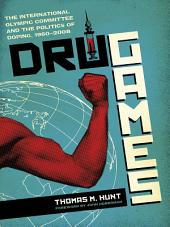 Drug Games: The International Olympic Committee and the Politics of Doping, 1960–2008