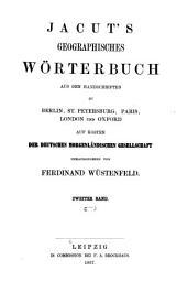 Jacut's Geographisches Wörterbuch: aus den Handschriften zu Berlin, St. Petersburg, Paris, London und Oxford, المجلد 2