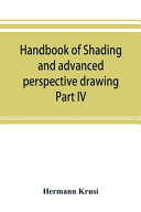Handbook of Shading and Advanced Perspective Drawing: Krusi's Drawing Series-Part IV.
