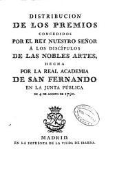 Distribución de los premios concedidos por el rey nuestro señor á los discípulos de las nobles artes, hecha por la Real Academia de San Fernando en la Junta pública de 4 de agosto de 1790