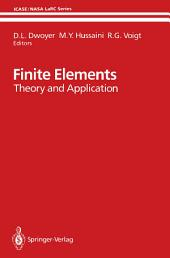 Finite Elements: Theory and Application Proceedings of the ICASE Finite Element Theory and Application Workshop Held July 28–30, 1986, in Hampton, Virginia