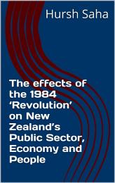 The effects of the 1984 'Revolution' on New Zealand's Public Sector, Economy and People