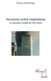 Terrorisme contre impérialisme: Le nouveau combat du XXIe siècle
