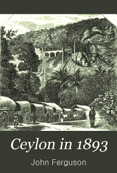 Ceylon in 1893: Describing the Progress of the Island Since 1803, Its Present Agricultural and Commercial Enterprises