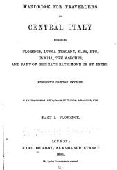 Handbook for Travellers in Central Italy Including Florence, Lucca, Tuscany, Elba, Etc., Umbria, the Marches, and Part of the Late Patrimony of St. Peter